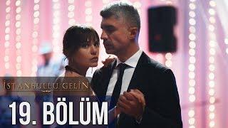 İstanbullu Gelin 19. Bölüm