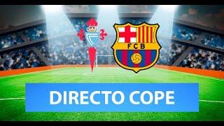 (SOLO AUDIO) Directo del Celta 0-3 Barcelona en Tiempo de Juego COPE