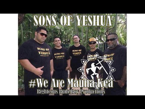 #WeAreMaunaKea-Sons Of Yeshua