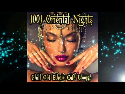 1001 Oriental Nights Chill Out Ethnic Cafe Lounge ( Arabic To India (Continuous Mix) ▶ Chill2Chill