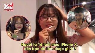 Người ta 16 tuổi mua iPhone X, còn bạn làm được gì?   YAN News