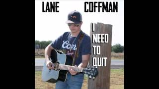I Need to Quit by Lane Coffman