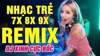 LK NHẠC TRẺ REMIX 7X 8X 9X TRIỆU NGƯỜI NGHE - NHẠC TRẺ DJ XINH CỰC BỐC 2020- NHẠC HOA LỜI VIỆT REMIX