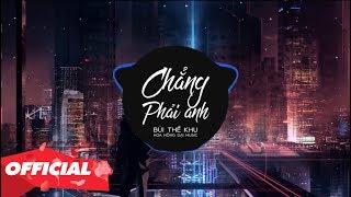 CHẲNG PHẢI ANH - BÙI THẾ KHU (OFFICIAL LYRIC VIDEO) | Nhạc Trẻ Hay Nhất 2019