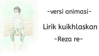 Lirik Ku Ikhlaskan - Reza Re || Versi Animasi || Kurelakan Engkau Pergi Walau Sesak Dada Ini