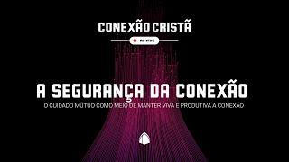 SÉRIE: CONEXÃO CRISTÃ - A SEGURANÇA DA CONEXÃO