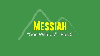Messiah God with Us - Part 2