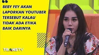 P3H - Beby Fey Akan Laporkan Youtuber Tersebut Kalau Tidak Ada Etika Baik (10/9/19) Part 2