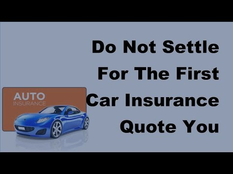 Do Not Settle For The First Car Insurance Quote You Obtain -  2017 Auto Insurance Quotes
