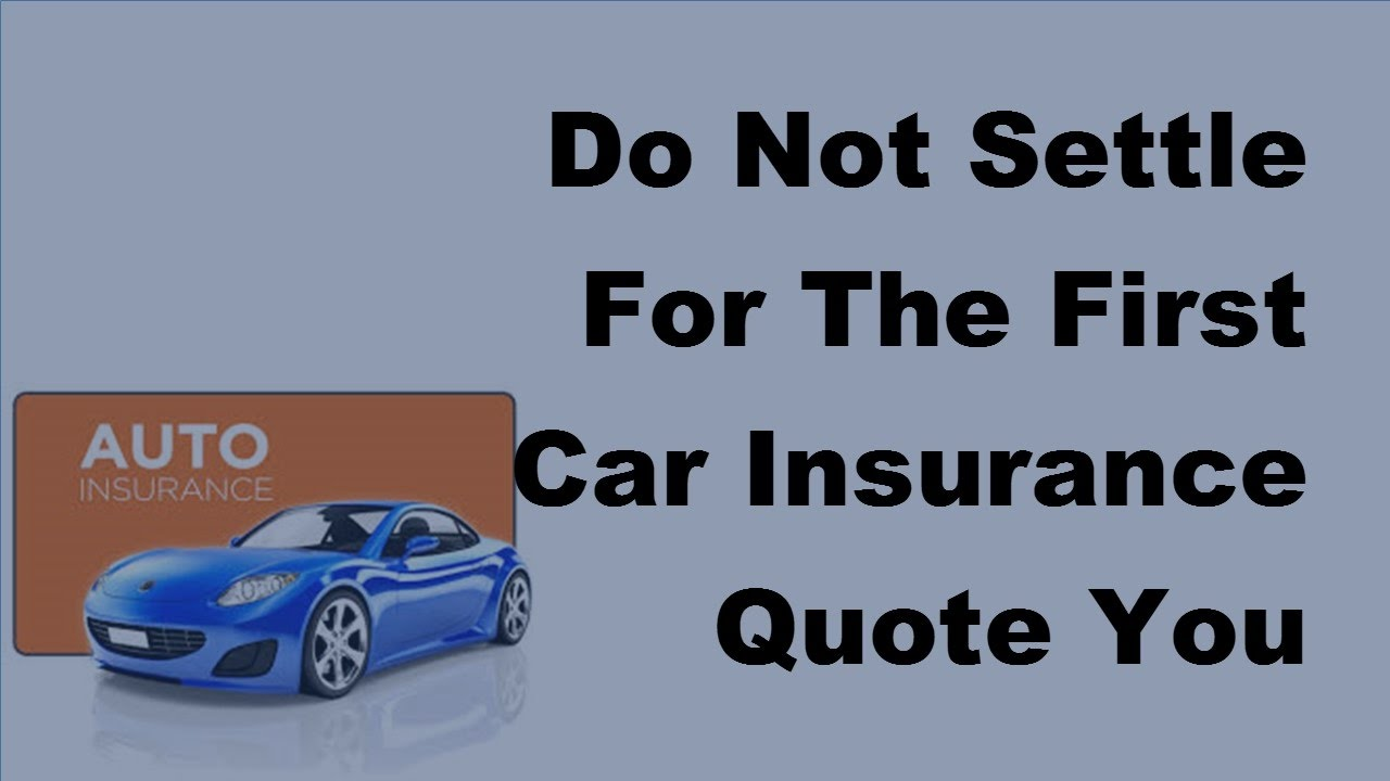 Insurance Quotes First Car: Do Not Settle For The First Car Insurance Quote You Obtain