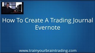How To Create A Trading Journal - Evernote - Train Your Brain Trading