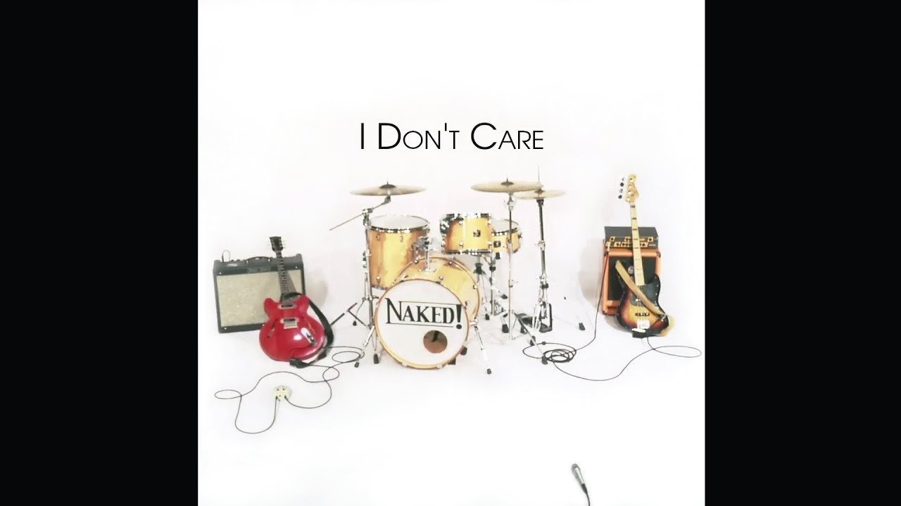 Naked! - I Don't Care (Official Video)