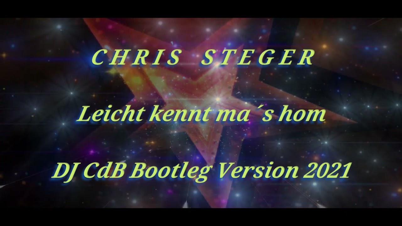 Chris Steger - Leicht kennt ma´s hom (DJ CdB Bootleg Version 2021)