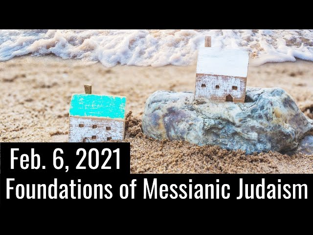 Foundations of Messianic Judaism | 2/6/21