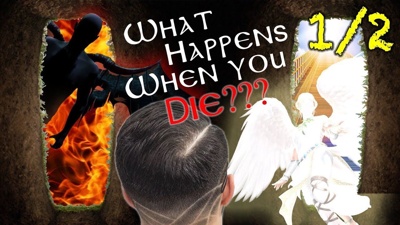 WHAT HAPPENS WHEN YOU DIE? Heaven? Hell? Sleep? 1/2