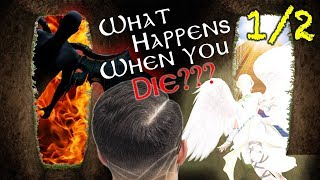 WHAT HAPPENS WHEN YOU DIE? Heaven? Hell? Sleep? 1/2