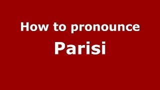 How to pronounce Parisi (Italian/Italy) - PronounceNames.com
