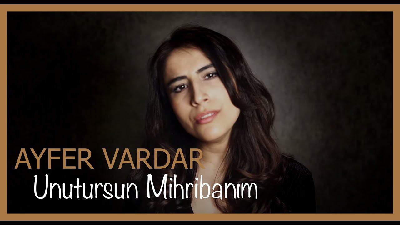 Ayfer Vardar - Unutursun Mihribanım