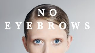 WHY I DON'T HAVE EYEBROWS