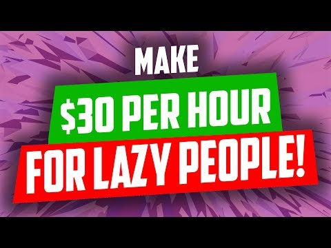 Make $30 Per Hour For Lazy People!