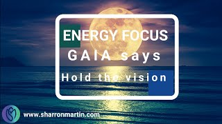 Energy Focus-Gaia says-HOld the Vision.- greater inner vision magic- direct personal transmission.