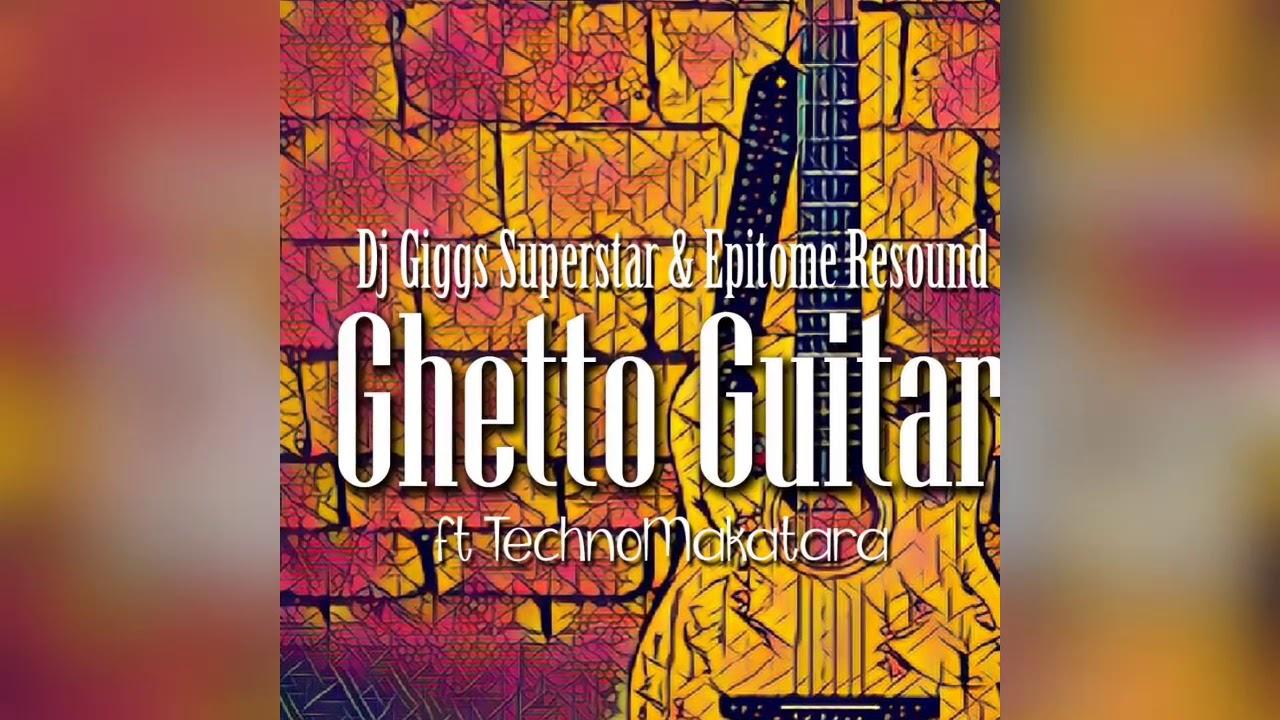 Dj Giggs Superstar & Epitome Resound, TechnoMakatara - Ghetto Guitar (Original Mix)