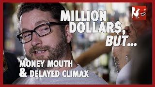 Money Mouth & Delayed Climax - Million Dollars, But... Episode 3 in 4K