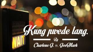 KUNG PWEDE LANG BY CHARLENE G FT. GEEMARK
