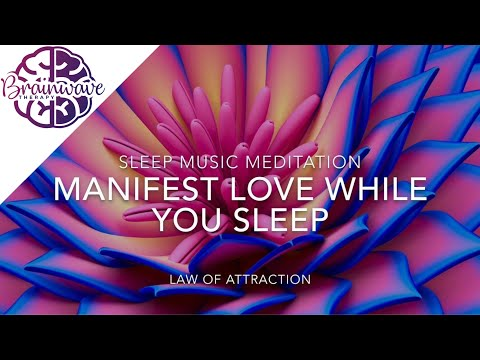 MANIFEST LOVE WHILE ASLEEP | Attract Specific Person Law Of Attraction Meditation w/ Binaural Beats