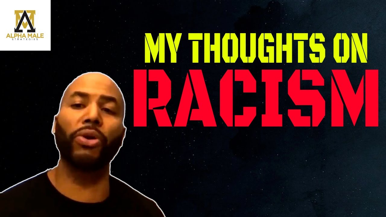 My Thoughts On Racism (@The Alpha Male Strategies Show)