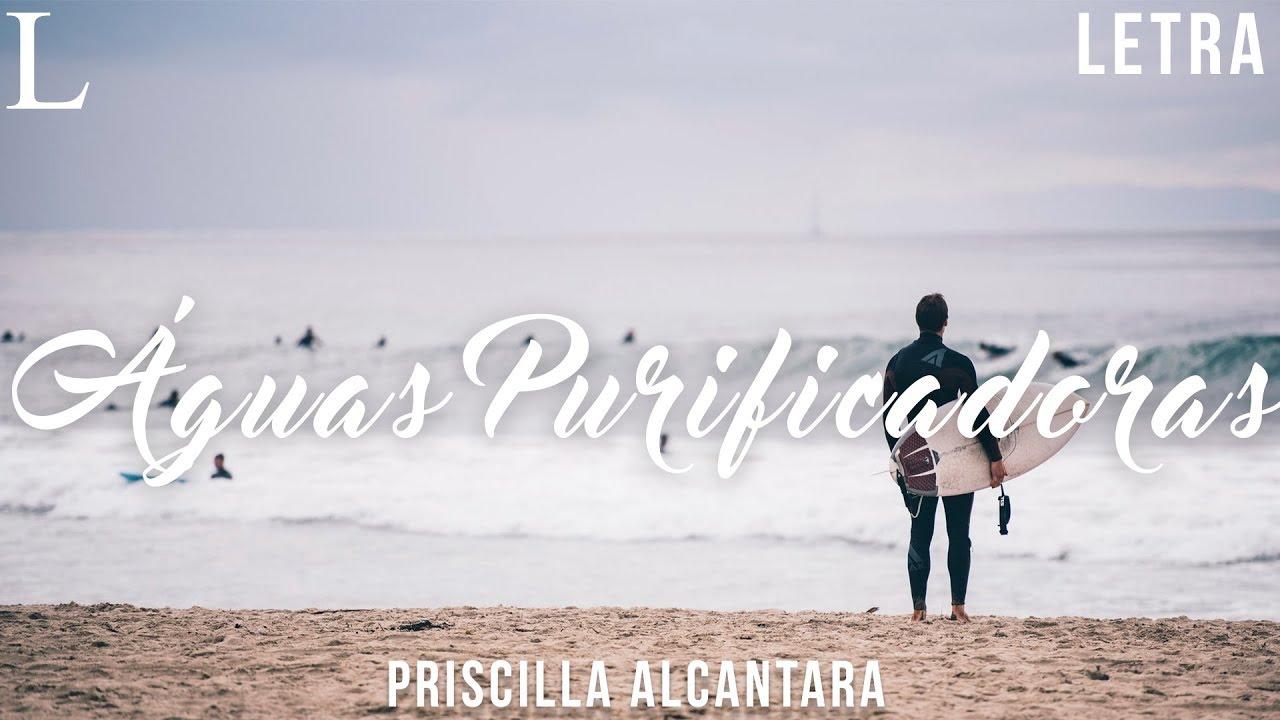 Águas Purificadoras - Priscilla Alcantara Letra