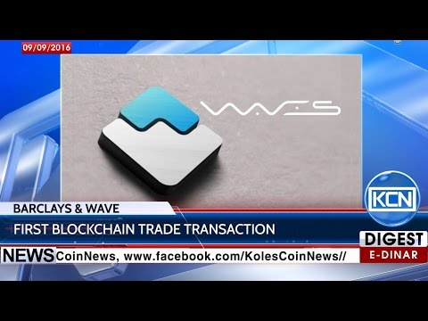 KCN Digest: Blockchain trade transaction by Barclays and Waves