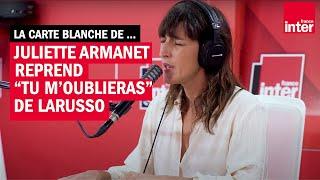 Carte blanche - Quand Juliette Armanet reprend Tu m'oublieras de Larusso