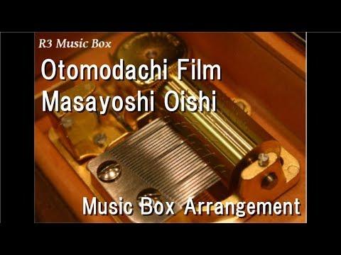 Otomodachi Film/Masayoshi Oishi [Music Box] (Anime