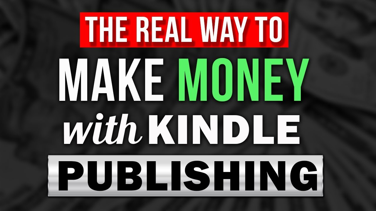 HOW TO PUBLISH A KINDLE EBOOK THE RIGHT WAY AND MAKE MONEY