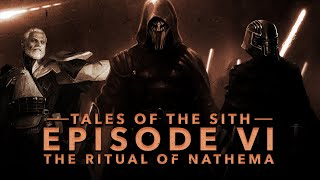 Tales of the Sith: Ep VI - The Ritual of Nathema