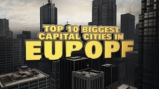 Top 10 Biggest Capital Cities in Europe 2014