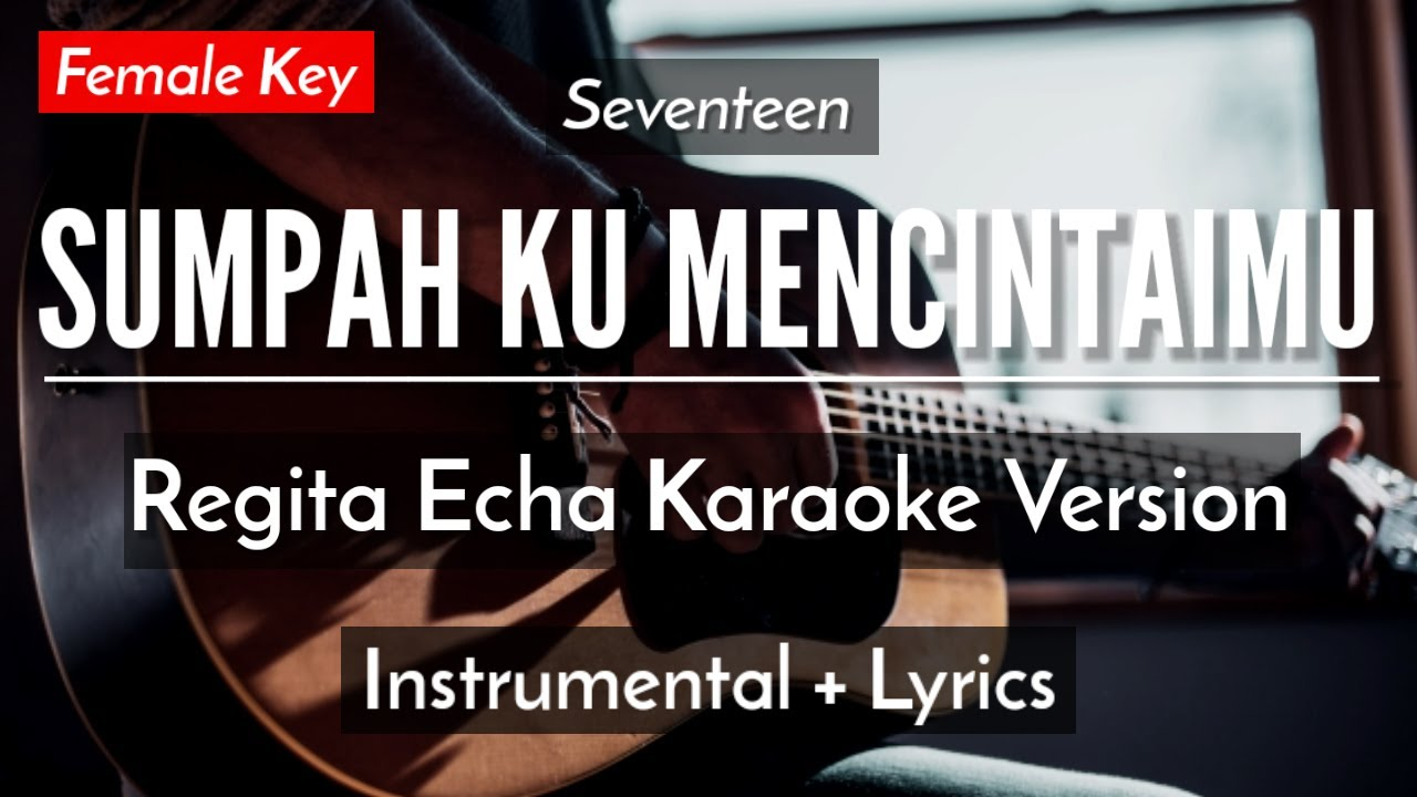SUMPAH KU MENCINTAIMU (KARAOKE) - SEVENTEEN (REGITA ECHA VERSION | FEMALE KEY | ACOUSTIC GUITAR)
