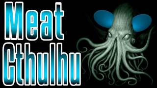 Meat Cthulhu - Epic Meal Time