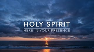 Holy Spirit (Here In Your Presence) - 1 Hour Spontaneous Worship | Prayer Music | Meditation Music