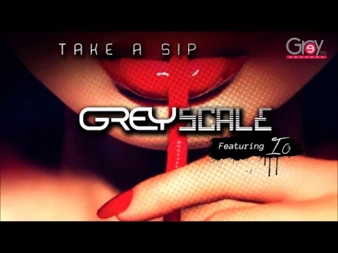 GreyScale feat. Ió  Take A Sip You 're out of your mind