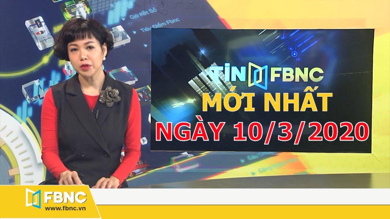 Tin tức Việt Nam mới nhất ngày 10 tháng 3,2020 | Tin tức tổng hợp FBNC TV