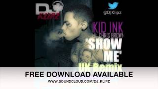 Kid Ink ft Chris Brown - Show me (DJ Klipz UK Remix) * FREE DOWNLOAD LINK AVAILABLE IN DESCRIPTION *