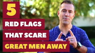 5 Red Flags That Scare Great Men Away | Dating Advice for Women by Mat Boggs