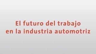El Futuro del Trabajo en la Industria Automotriz por Ludger Pries