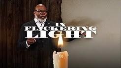 In Flickering Light - Bishop T.D. Jakes [March 8, 2020]