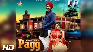 Raftaar Kaur | Pagg | Goyal Music | Lyrical Video 2017