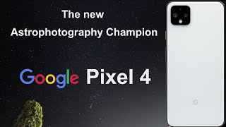 The Google Pixel 4 is the new Astrophotography Champion - Night Sky & Stars - Night Mode