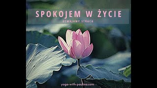SPOKOJEM W ŻYCIE - oswajamy strach  I  90 min  I Yoga with Paulina