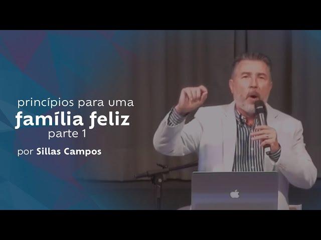 [pt.1] princípios para uma família feliz por Sillas Campos